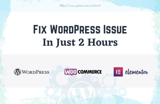 I will fix wordpress,woocommerce, elementor issues, bugs, and errors