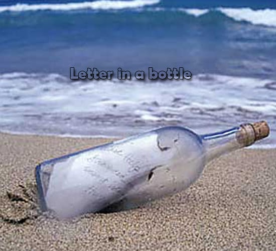 put a letter in a bottle and toss it in the ocean
