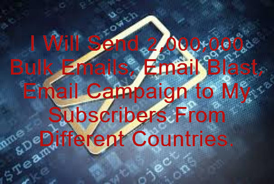 send 2,000,000 bulk emails, email blast, email campaign