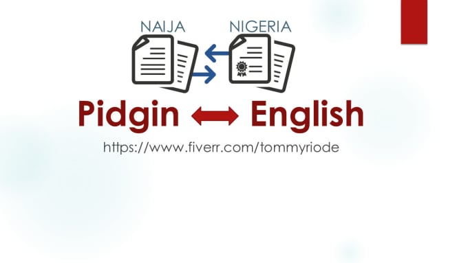 tommyriode : I will translate 250 words from english to pidgin perfectly  for $5 on www fiverr com