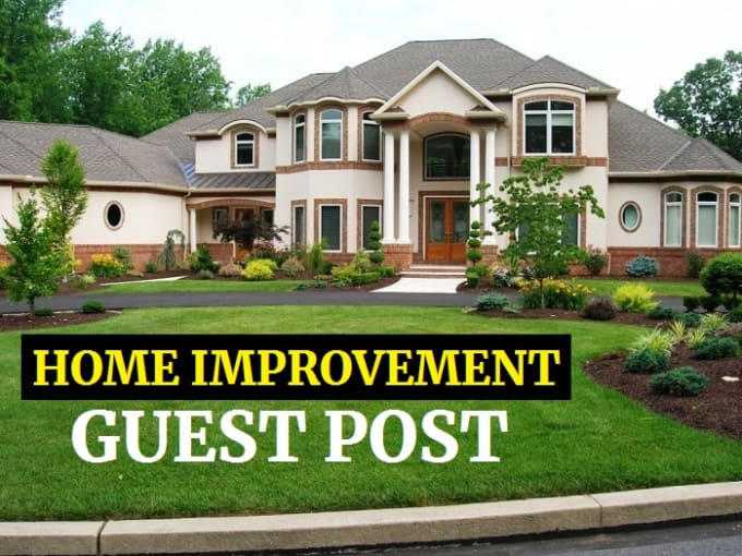 write and publish a guest post on home improvement and real estate blog