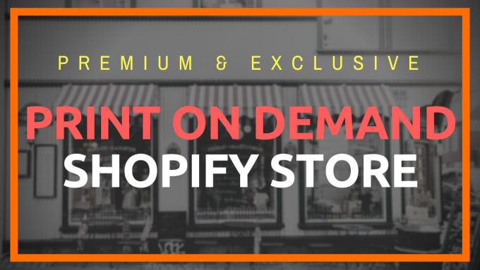 create a premium and exclusive print on demand shopify store