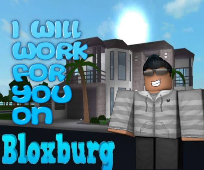 Work For You In Roblox Bloxburg And Get You Money By Aidanish