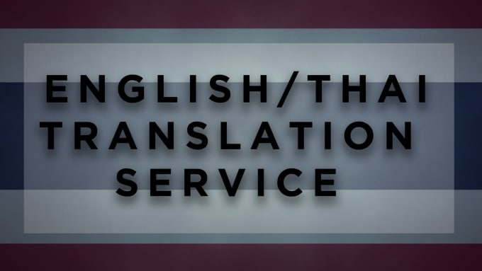 thaitranslate : I will translate thai to english and vice versa for $5 on  www fiverr com