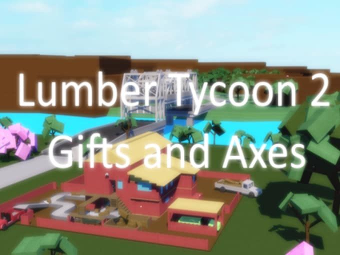 Sell you lumber tycoon 2 gifts and axes by Basicallyolly