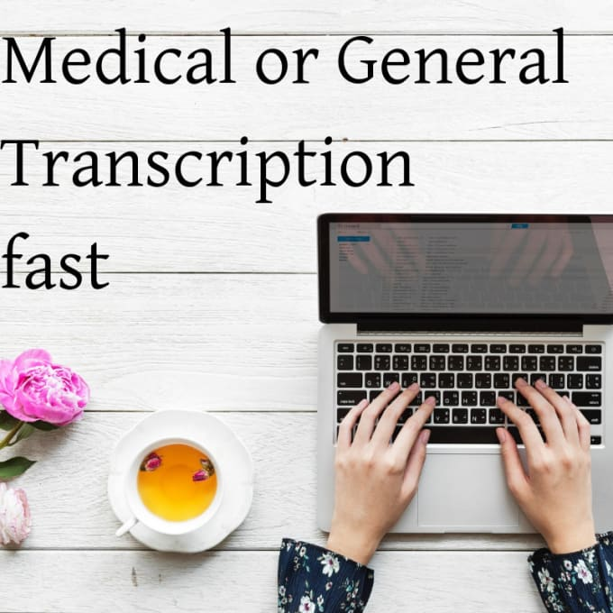 chelleeavey : I will type medical reports for fluent english doctors for  $15 on www fiverr com