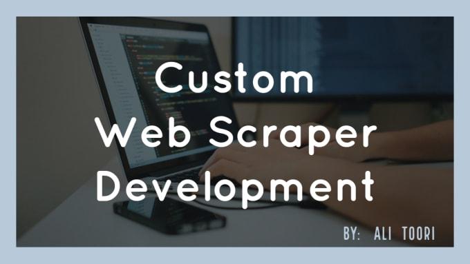 develop custom web scraper and crawler