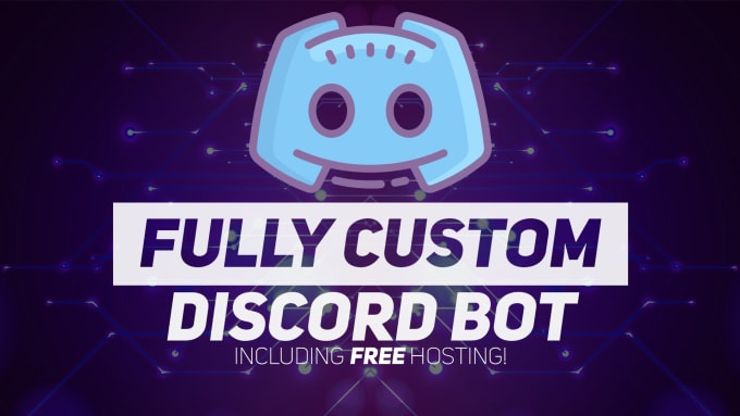 make a fully custom discord bot for you with free hosting