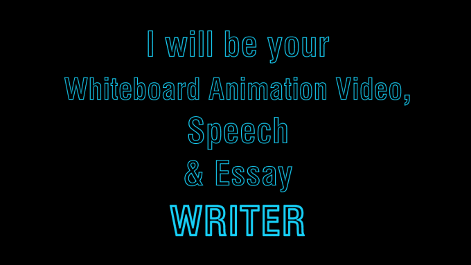 write for your whiteboard animation video, essay and speech