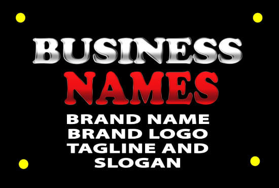 come up with 10 original name ideas for your business, company name, tagline