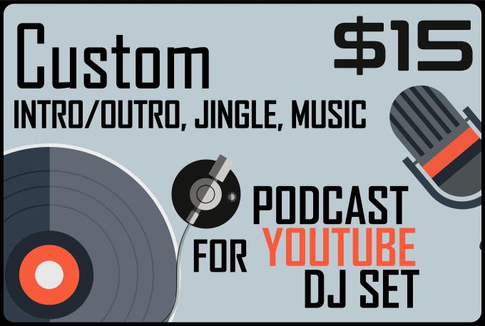 make custom intro, jingle, or music for video,podcast,dj set