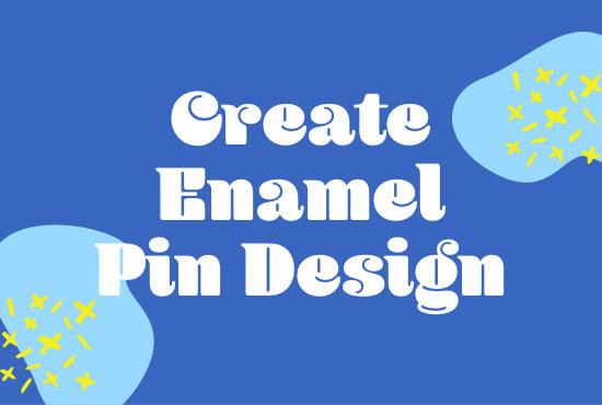 create an enamel pin design for you