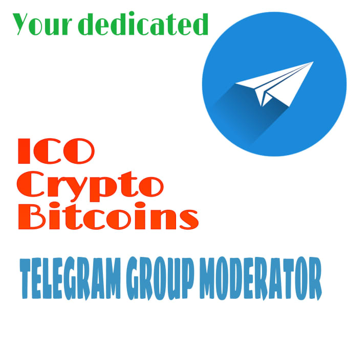 be your moderator for ico, crypto telegram group