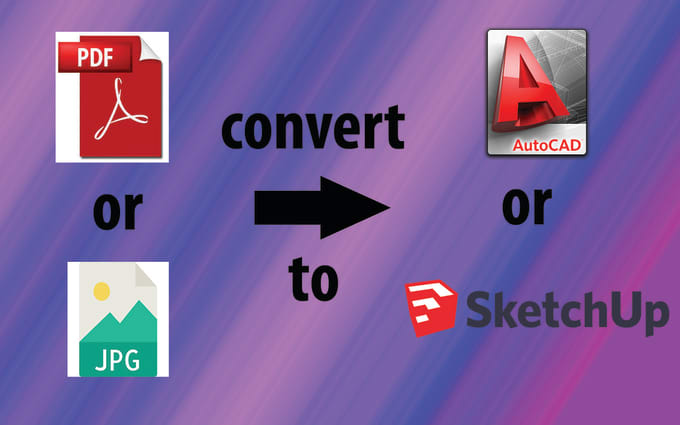 convert any sketch, pdf or old image drawing plan to autocad or 3d sketchup