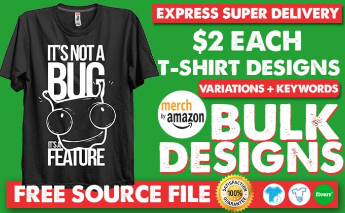 do bulk t shirt designs for merch by amazon or printful