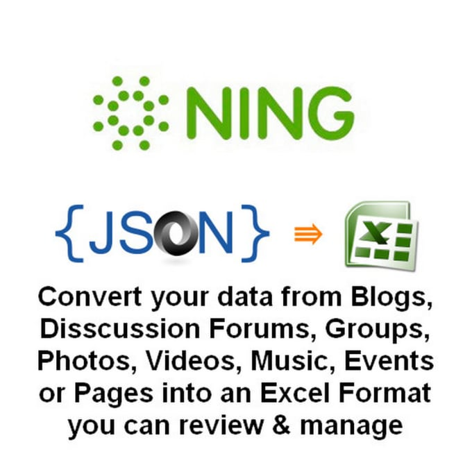 gman42 : I will convert your Ning Archiver Json file to an excel for $5 on  www fiverr com