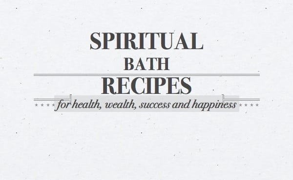 give you seven spiritual bath recipes for excellent health love happiness  wealth protection and more