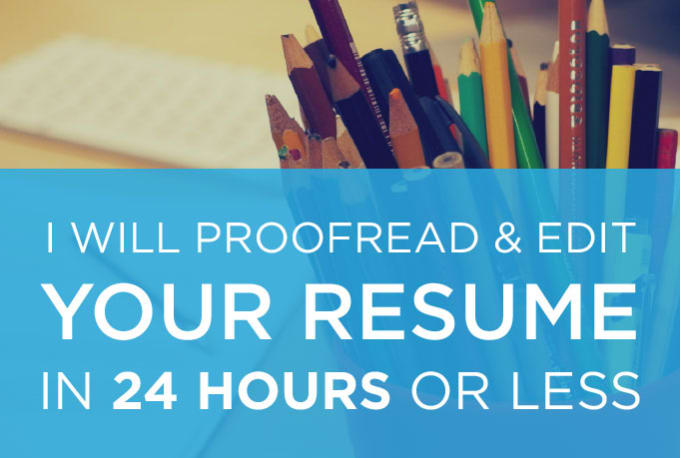 proofread and edit your resume in 24 hours or less by