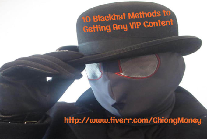 show you 10 Effective BlackHat Methods to get any VIP Stuff Online
