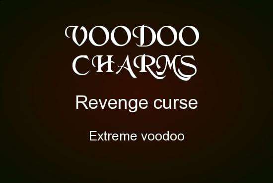 cast an extreme voodoo revenge curse