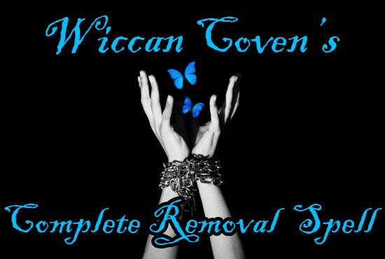 cast a WICCAN Complete Removal Spell to free you from spells, curses and  more