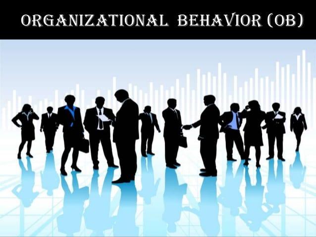 organisation behaviour Organizational behavior management (obm) is a form of applied behavior analysis (aba) which applies psychological principles of organizational behavior and the experimental analysis of.