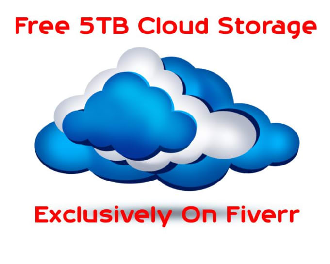 iclixta : I will get you 5TB of cloud storage for lifetime for $5 on  www fiverr com