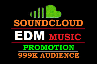 do organic edm music, soundcloud promotion to 999k audience