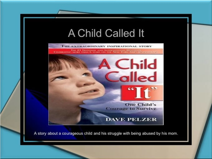 a child called it essays A child called it tells the heartbreaking true story of the abuse dave pelzer suffered at the hands of his rows enotes a child called &quot and essay save.