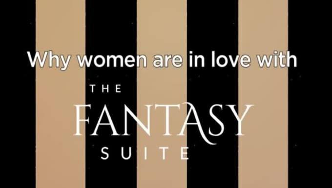 Why women are in love with Fantasy Suite