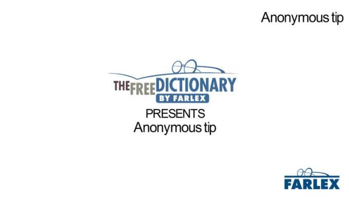 Farlex - Anonymous tips
