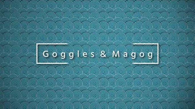 goggles & magog