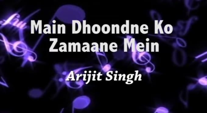 Main Dhoondne Ko Zamaane Mein Lyrics _ Arijit Singh