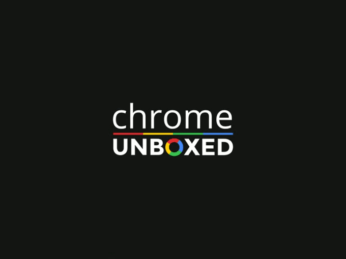 chrome unboxed 4K