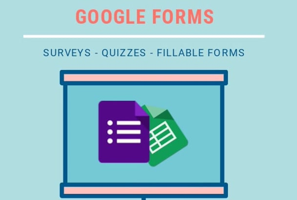 design and create google forms, surveys, quizzes and tests