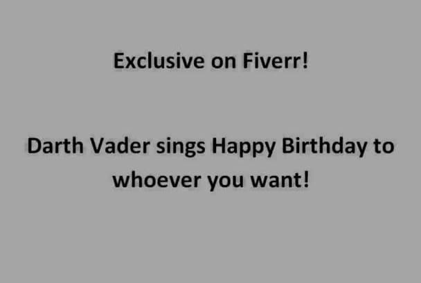 sing Happy Birthday as Darth Vader from Starwars