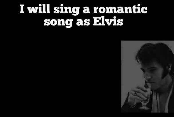 sing like Elvis in a personalized romantic song