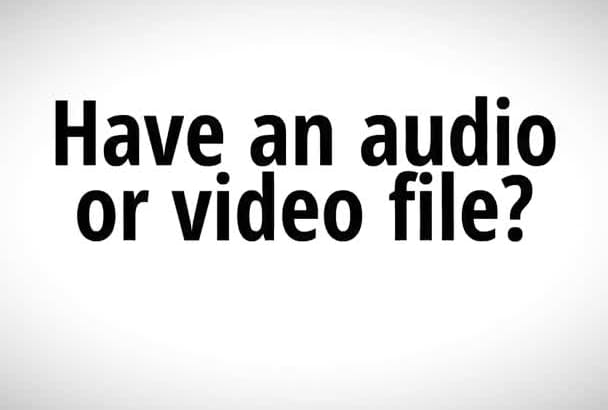 provide quality transcripts for audio or video files