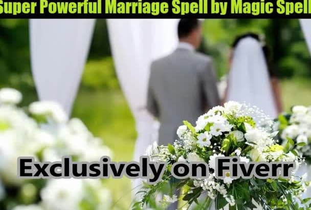 do a MARRIAGE Spell for you to get Married