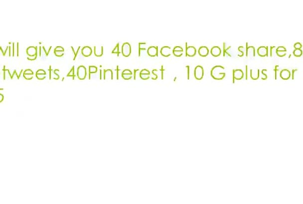 give you 40 Facebook share,80 retweets,40Pinterest , 10 G plus