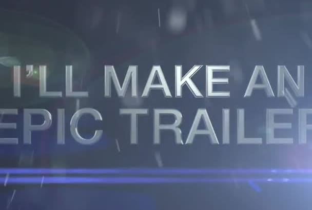 make you an EPIC cinematic trailer just like this