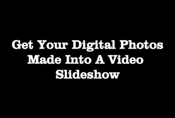 create a slideshow video if you provide the pics