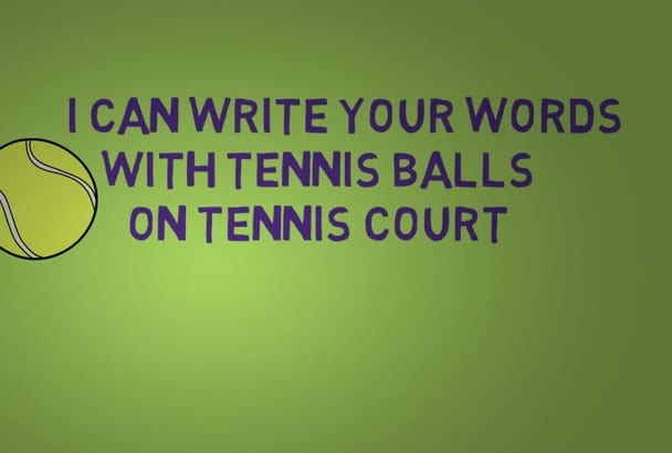 write your words in a tennis court with tennis BALLS