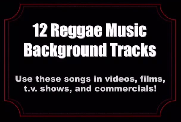 give you 12 reggae background tracks for videos and ads