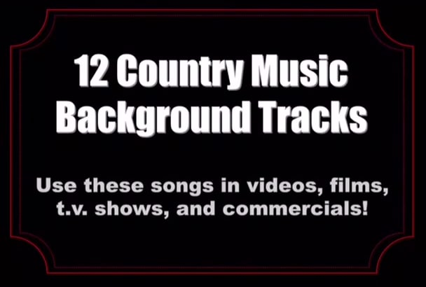 give you 12 country music background tracks for videos and advertisements