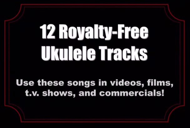 give you 12 royalty free ukulele songs for videos and ads