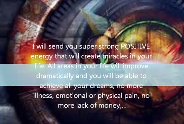 send you super strong positive energy that will create miracles in your life