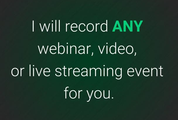 record ANY webinar, video, or live streaming event for you