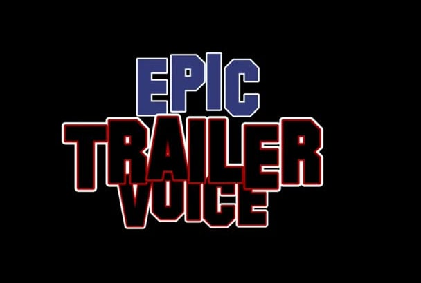 deliver an EPIC movie trailer voice over or dj drop
