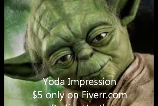 record my Yoda impression for you